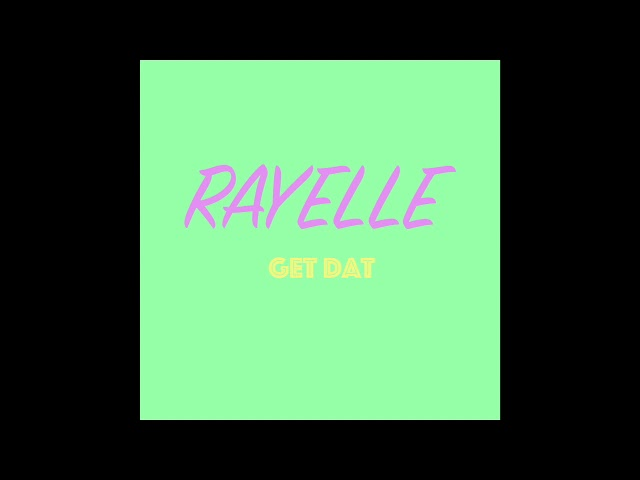 Rayelle Get Dat