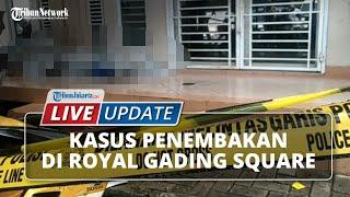 LIVE UPDATE Perkembangan Kasus Penembakan Pengusaha di Ruko Royal Gading Square