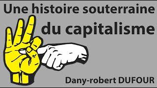 Dany Robert Dufour : Une histoire souterraine du capitalisme