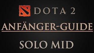Dota 2 - Solo Mid Guide / Tutorial für Anfänger #1 [German 1080p HD]