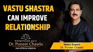 Vastu Shastra Can Improve The Relationship As Per Vastu Expert Dr Puneet Chawla