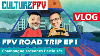 FPV Road Trip EP1 partie 1/2 - Champagne Ardennes - VLOG