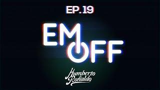 EM OFF - Humberto e Ronaldo - EP 19 - Teteus sem camisa!