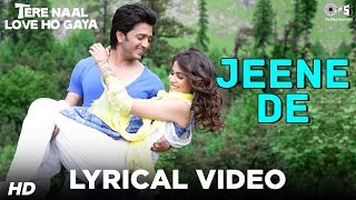 Jeene De Lyrical Video | Tere Naal Love Ho Gaya| Mohit