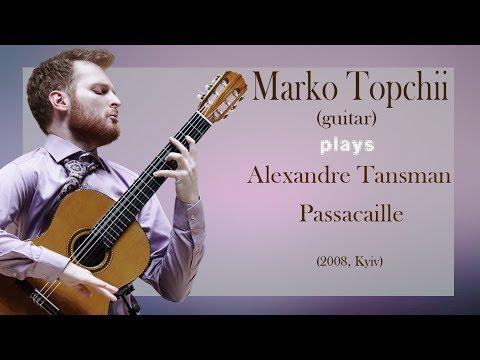 MARKO TOPCHII  plays  Alexandre Tansman - Passacaille