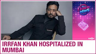 Irrfan Khan rushed to hospital in Mumbai and admitted in ICU as his health deteriorates