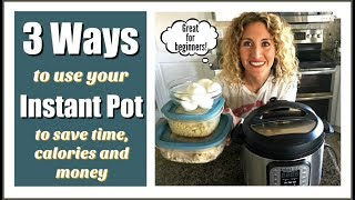 3 Ways to Use Your Instant Pot to Save Time, Money and Calories (Great for Beginners!!!)