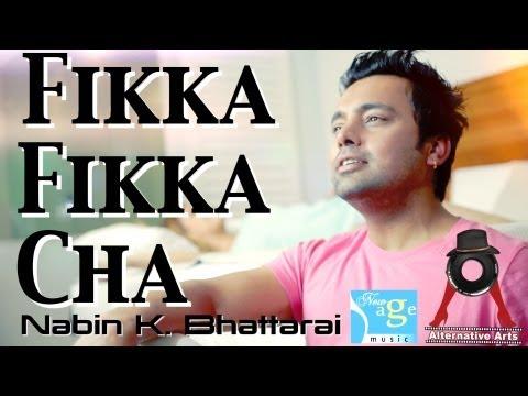 FIKKA FIKKA CHA - Nabin K. Bhattarai (Official Music Video)