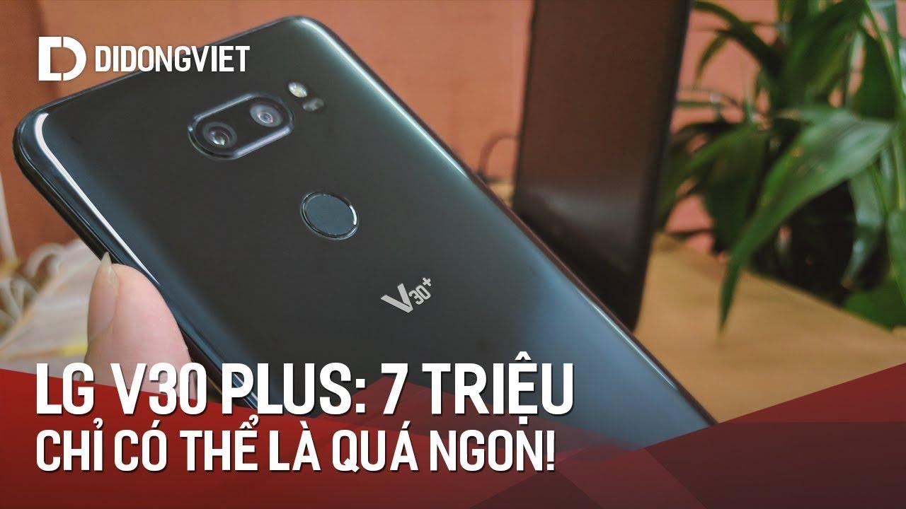 LG V30 Plus giá 7 triệu, chỉ có thể là quá NGON!