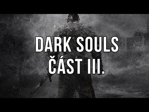 Dark Souls část III.