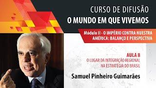 Samuel Pinheiro Guimarães: o lugar da integração regional na estratégia do Brasil