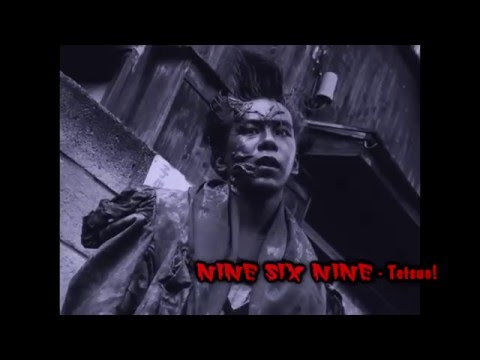 Nine Six Nine - NINE SIX NINE - Tetsuo!