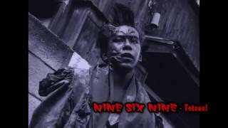 Video NINE SIX NINE - Tetsuo!