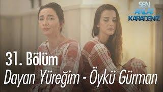 Dayan Yüreğim - Öykü Gürman - Sen Anlat Karadeniz 31. Bölüm