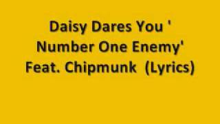 Daisy Dares You Ft Chipmunk - Number One Enemy ( Lyrics In Description )