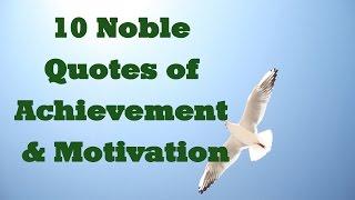 10 Noble Quotes For Achievement & Motivation - Motivational Video