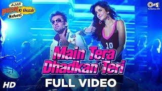 Main Tera Dhadkan Teri Full Video - Ajab Prem Ki Ghazab