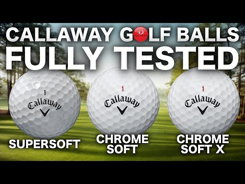 NEW CALLAWAY SUPERSOFT, CHROME SOFT & X GOLF BALLS TESTED