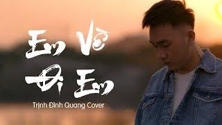 Em , Về Đi Em | Trịnh Đình Quang (Cover) x Hoa Vinh x Đạt G