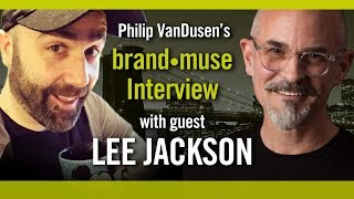 brand•muse Interview with Lee Jackson and host Philip VanDusen