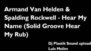 Armand Van Helden & Spalding Rockwell - Hear My Name (Solid Groove Hear My Rub)