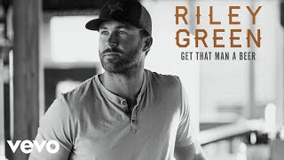Riley Green - Get That Man A Beer (Audio)