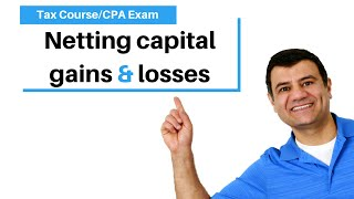 Netting Capital Gains Losses| Income Tax Course | Tax Cuts And Jobs Act 2017 | CPA Exam Regulation