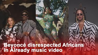 Beyoncé ft Shatta Wale Already reaction - Disrespect to Africans (Official Video)
