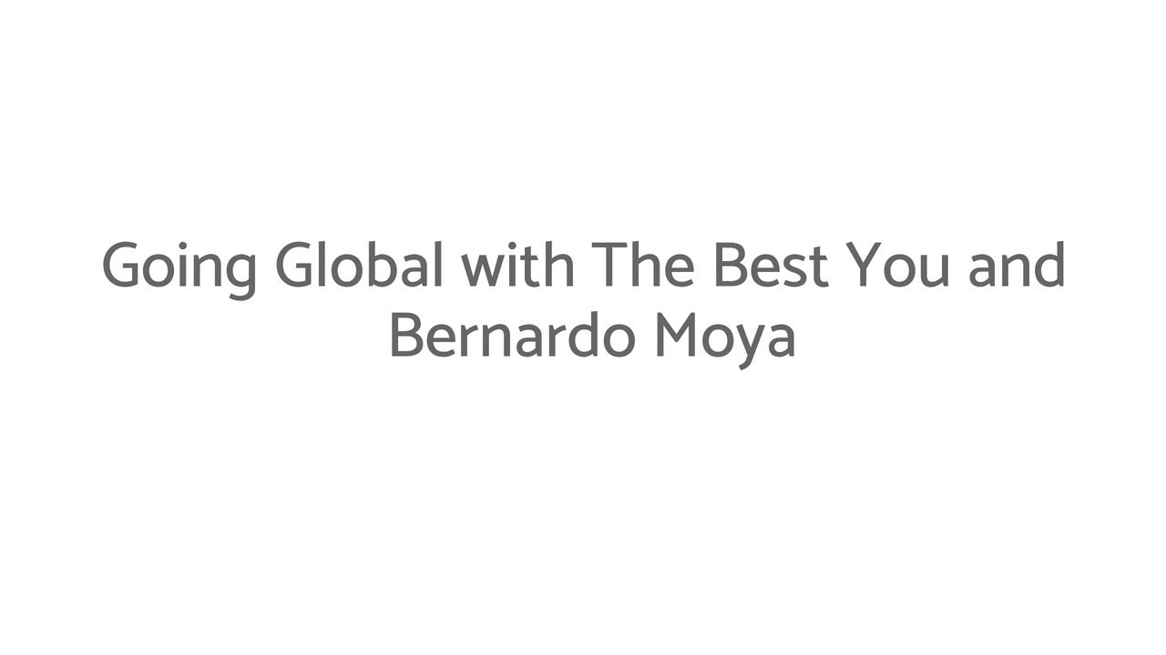 Going Global with The Best You and Bernardo Moya