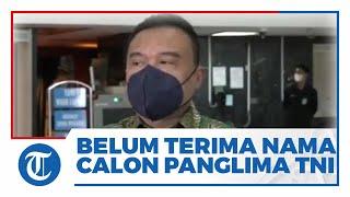 DPR Masih Belum Terima Surpres Mengenai Calon Panglima TNI