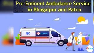Gain Unique Medical Care by Medivic Ambulance Service in Bhagalpur