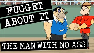 Fugget About It 108 - The Man With No Ass (Full Episode)
