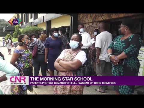 Parents of Morning Star pupils protest demand for full payment of school fees | Citi Newsroom