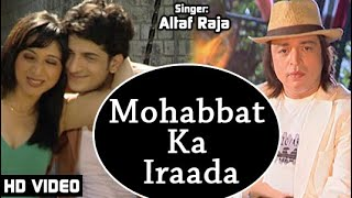 Mohabbat Ka Iraada - HD VIDEO | Altaf Raja | Dil Ke Tukde Hazaar Huye | Superhit Hindi Romantic Song