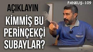 MAÇASI YİYEN 'PERİNÇEKÇİ SUBAYLARI' YAZSIN! | MUSTAFA ÖNSEL | PANKUŞ-109
