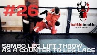 SAMBO LEG LIFT THROW AS A COUNTER TO LEG LACE - BATTLE BEETLE TUTORIAL # 26