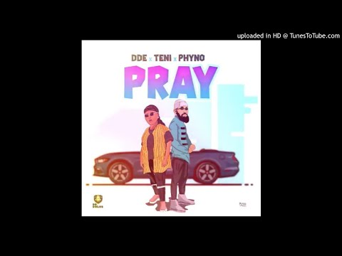 DDE X Teni X Phyno - Pray