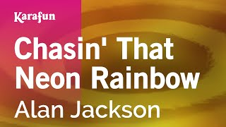Karaoke Chasin' That Neon Rainbow - Alan Jackson *