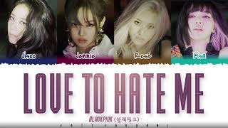 BLACKPINK - 'LOVE TO HATE ME'  Lyrics [Color Coded_Eng]
