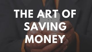 The Art of Saving Money - How to Save Money For Future