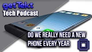 Tech Podcast : Do you really need a new phone every year