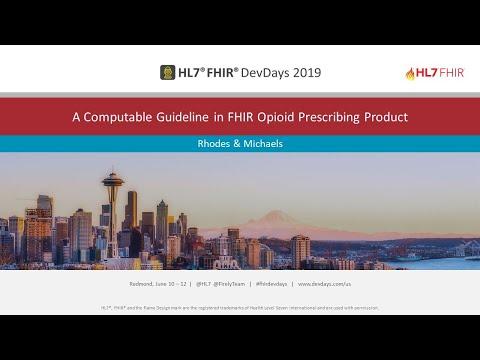 Rhodes & Michaels - A Computable Guideline in FHIR Opioid Prescribing Product | DevDays Redmond 2019