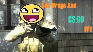 Sex Drugs And CS:GO #1 - The First One
