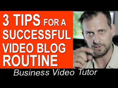 3 Tips for A Successful Video Blogging Routine by Video Business Tutor