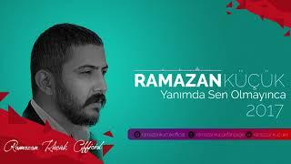 Ramazan Küçük - Yanımda Sen Olmayınca #2017 # Yeni