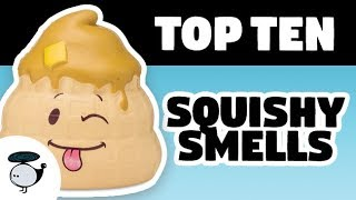 TOP TEN SQUISHY SMELLS