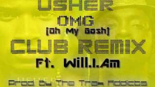 Usher - OMG (Oh My Gosh)  [Electro/ Club REMIX]--  Ft. Will.I.Am [Prod. By The Trak Addicts]