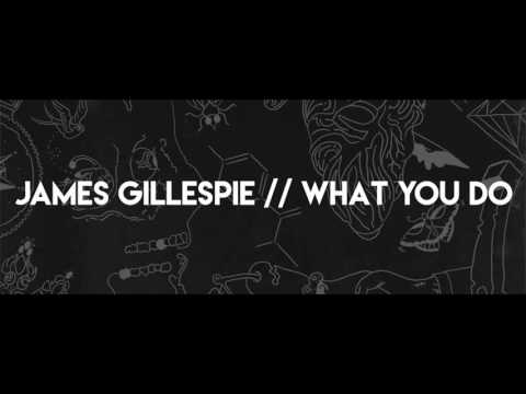 What You Do (Song) by James Gillespie