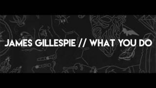 James Gillespie   What You Do