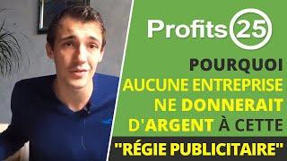 """🚀 Profits25 : Pourquoi aucune entreprise ne donnerait d'argent à cette """"régie publicitaire"""" ?"""